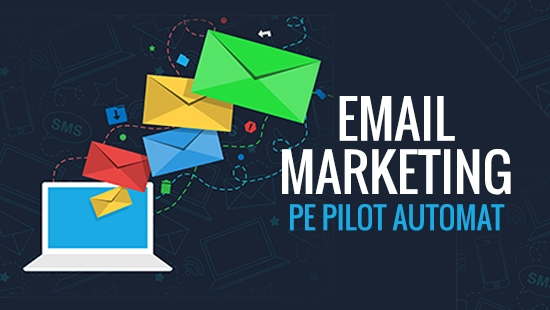 Cum faci email marketing pe pilot automat [Tutorial]-big