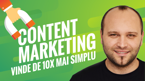 Curs Content Marketing: Vinde de 10x mai simplu